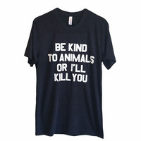 be kind to animals or i'll kill you - unisex t-shirt for lovers, 1970s style, iron on letters, doris day inspired