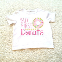 But first donuts graphic children's Tshirt. Sizes 2T, 3t, 4t, 5/6T