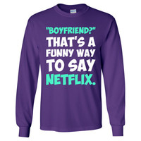 Boyfriend Thats A Funny Way To Say Netflix - Long Sleeve T-Shirt