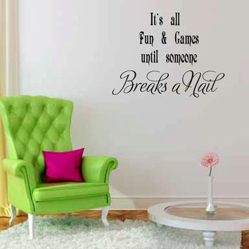 It's all Fun & Games until Someone Breaks a Nail Vinyl Wall Words Decal Sticker Graphic