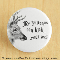 My Patronus can kick your ass, Harry Potter Pinback Button, Marauders Pinback Button, Hogwarts Pin, Muggle Pinback, Stag Patronus Pinback
