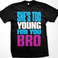 She's Too Young For You Bro Mens T-shirt, Big Bold Funny Trendy Sayings Men's Tee Shirt, Large, Black