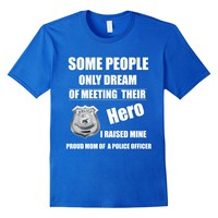 I Raised My Hero Proud Police Officer Cop Mother Mom T-Shirt