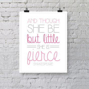 Girl's Nursery Print - And Though She Be But Little She Is Fierce - Modern Pink & Gray Girl's Bedroom Typography - Shakespeare Quote