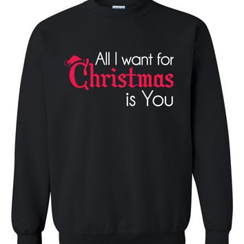 All I want for Christmas is  you Crewneck Sweatshirt