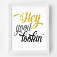 Quote Print, Hey Good Lookin, Inspirational Art, Typography Print, Home Decor, Gift Ideas, Typographic Print, Yellow and Grey, Love Quote