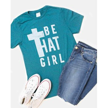 Be That Girl - Tee