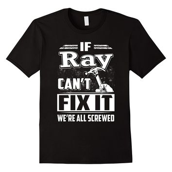 If Ray Can't Fix It We're All Screwed Shirt