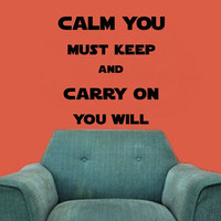 Calm You Must Keep Carry On You Will Vinyl Wall Decal Option 2 22192