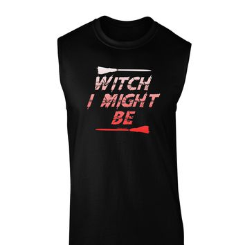 Witch I Might Be Dark Muscle Shirt  by TooLoud