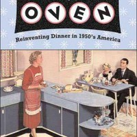 Something From The Oven: Reinventing Dinner In 1950's America