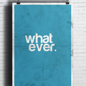 Whatever Quotes, (Instant Download) , 300 dpi, Popular Digital Art, Decoration, Poster
