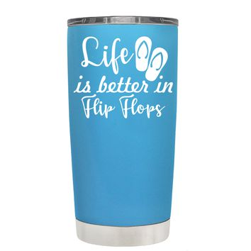 Life is Better in Flip Flops on Baby Blue 20 oz Tumbler Cup