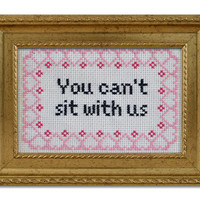 "DIY KIT ""You can't sit with us"" Mean Girls quote cross stitch"