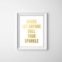 Never let anyone dull your sparkle Gold Foil Art Print. Modern Home Decor. Minimalist Print. Typography Poster. Inspirational Print.
