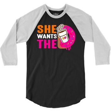 She Wants The D - Dunkin Donuts 3/4 Sleeve Shirt
