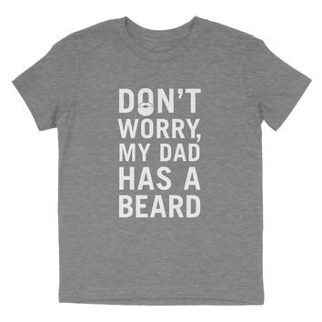 DON'T WORRY, My Dad Has a Beard - Child T-Shirt