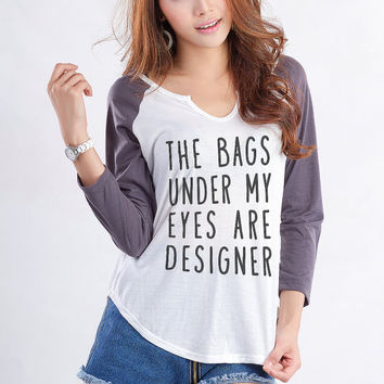 The bags under my eyes are designer Funny Sweatshirt Baseball TShirts Tumblr Tees Tops Instagram Shirt Pinterest Graphic Tee Women