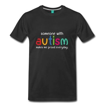 Someone With Autism Makes Me Proud Everyday. Tee / T-SHirt