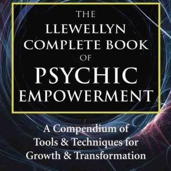 The Llewellyn Complete Book of Psychic Empowerment: A Compendium of Tools & Techniques for Growth & Transformation (Psychic Empowerment)