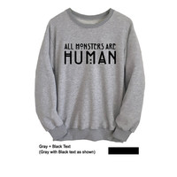 American Horror Story Shirt Crewneck Sweatshirt All monsters are human Sweaters for Women Men Teen Unisex Outfits Teen Girl Jumper Gifts