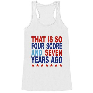 4th of July Tank Top - Four Score and Seven Years Ago - Womens 4th of July Tank Top - White Tank - Fun Patriotic 4th of July Shirt USA Pride