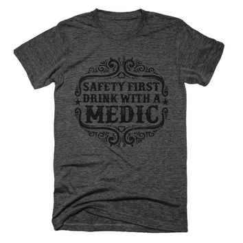 Safety First Drink With a Medic Unisex Tee