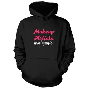 Makeup Artists Are Magic. Awesome Gift - Hoodie