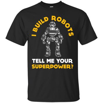 Funny A Build Robots T-shirt Engineer Meme Quote Saying