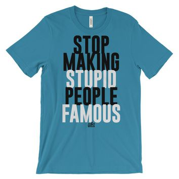Stop Making Stupid People Famous - Funny Men's Graphic Tee