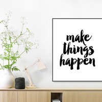 Quote Print, Make things happen, typography art print,Hand Painted Font, Modern Home Decor, Black and White, Inspirational, Motivational Art