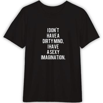 I Don't Have a Dirty Mind I Have a Sexy Imagination Funny T shirt Quotes
