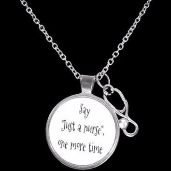 Stethoscope Say Just A Nurse One More Time RN LPN Nurse Gift Necklace