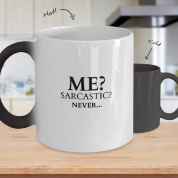 Me?  Sarcastic?  Never... - Funny Color Changing Tea Mug