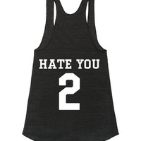HATE YOU 2 FUNNY GRAPHIC TANK | Racerback | SKREENED