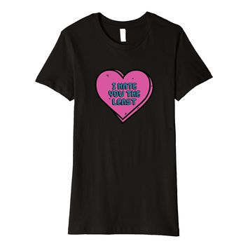 Funny Valentines Day T-Shirt I Hate You The Least