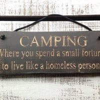 Funny Gift. Rustic Sign. Camping. Where You Spend A Small Fortune To Live Like  Homeless Person.