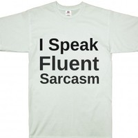 I Speak Fluent Sarcasm Tee Shirt