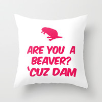 Are you a Beaver? Cuz Dam Throw Pillow by RexLambo