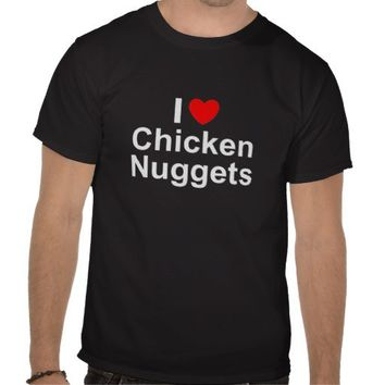 I Love (Heart) Chicken Nuggets T Shirt from Zazzle.com