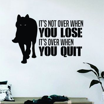 It's Over When You Quit Wolf Quote Fitness Health Decal Sticker Wall Vinyl Art Wall Bedroom Room Decor Decoration Motivation Inspirational Gym Beast Animals