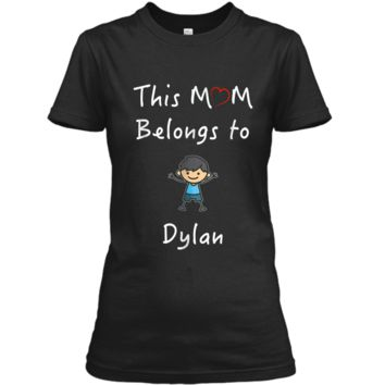 This Mom Belongs To Dylan T-Shirt Mother Love Son Gift Ladies Custom
