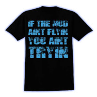 MudThumpin | If The Mud Aint Flyin, You Aint Tryin T-Shirt