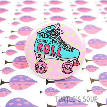 """This is How I Roll"" Pin"