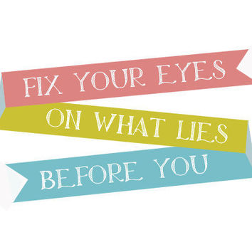 Bible Quote - Fix your eyes on what lies before you