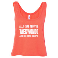 All i Care About Taekwondo And Like Maybe Three People tshirt - Ladies' Cropped Tank Top