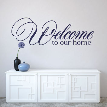 Welcome to our home - Welcome Wall Decal - Welcome Sign - Welcome Decal - Entryway Decor - Wall Decor - Living Room Wall Decals