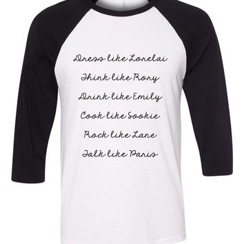 "Gilmore Girls ""Dress like Lorelai, Think Like Rory, Drink Like Emily, Cook Like Sookie, Rock Like Lane, Talk Like Paris"" Baseball Tee"