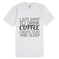 Coffee Drink Create Sleep-Unisex White T-Shirt