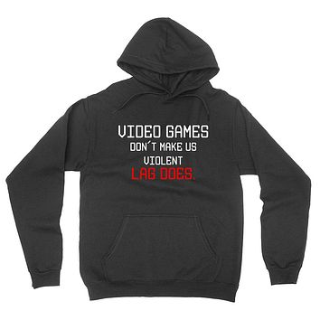 Video games don't make us violent lag does, funny gamer, geeky, nerdy graphic hoodie